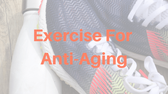Exercise For Anti-Aging