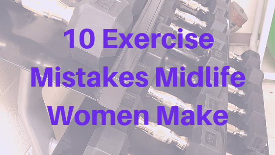 10 Exercise Mistakes Midlife Women Make